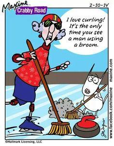 Curling Humor - I love curling ... it's the only time you see a man using a broom ...